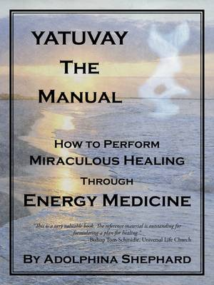 Yatuvay - The Manual: How to Perform Miraculous Healings Through Energy Medicine (Paperback)