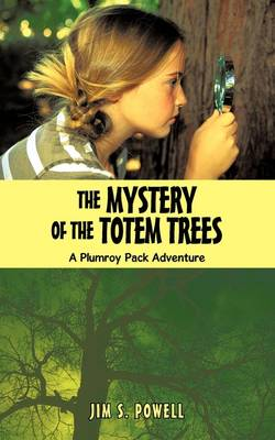 The Mystery of the Totem Trees: A Plumroy Pack Adventure (Paperback)