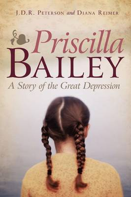 Priscilla Bailey: A Story of the Great Depression (Paperback)