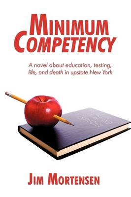 Minimum Competency: A Novel about Education, Testing, Life, and Death in Upstate New York (Hardback)