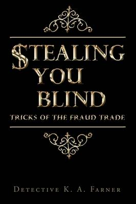 Stealing You Blind: Tricks of the Fraud Trade (Hardback)