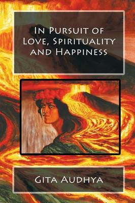 In Pursuit of Love, Spirituality and Happiness (Paperback)