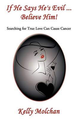 If He Says He's Evil ... Believe Him!: Searching for True Love Can Cause Cancer (Hardback)