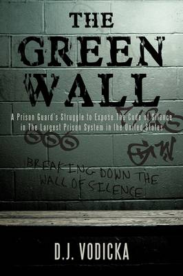 The Green Wall: The Story of a Brave Prison Guard's Fight Against Corruption Inside the United States' Largest Prison System (Hardback)