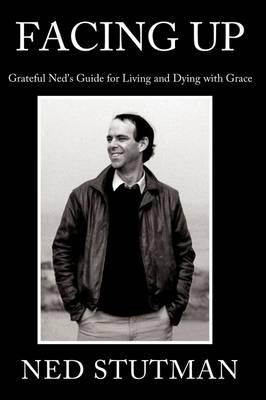 Facing Up: Grateful Ned's Guide for Living and Dying with Grace (Paperback)