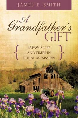 A Grandfather's Gift: Papaw's Life and Times in Rural Mississippi (Paperback)