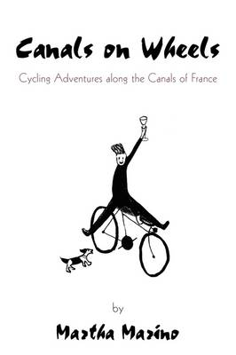 Canals on Wheels: Cycling Adventures Along the Canals of France (Paperback)