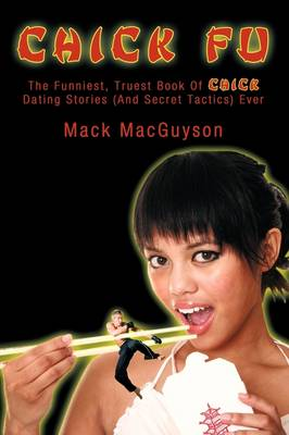 Chick Fu: The Funniest, Truest Book of Chick Dating Stories (and Secret Tactics) Ever (Paperback)