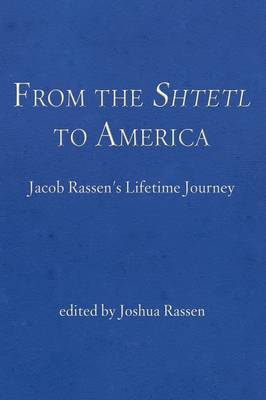From the Shtetl to America: Jacob Rassen's Lifetime Journey (Paperback)