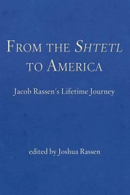 From the Shtetl to America: Jacob Rassen's Lifetime Journey (Hardback)