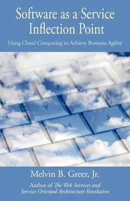 Software as a Service Inflection Point: Using Cloud Computing to Achieve Business Agility (Hardback)