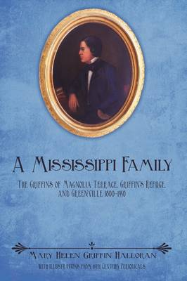 A Mississippi Family: The Griffins of Magnolia Terrace, Griffin's Refuge, and Greenville 1800-1950 (Paperback)