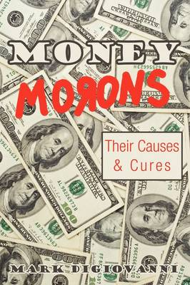 Money Morons: Their Causes & Cures (Paperback)