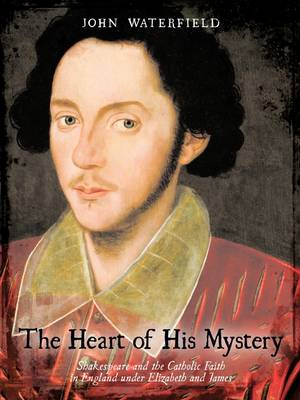 The Heart of His Mystery: Shakespeare and the Catholic Faith in England Under Elizabeth and James (Paperback)