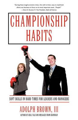 Championship Habits: Soft Skills in Hard Times for Leaders and Managers (Paperback)
