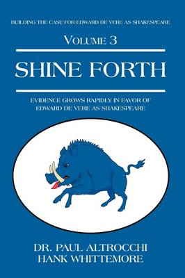 Shine Forth: Evidence Grows Rapidly in Favor of Edward de Vere as Shakespeare (Hardback)