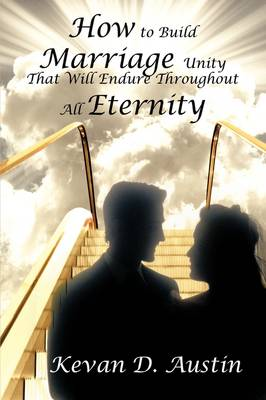How to Build Marriage Unity That Will Endure Throughout All Eternity (Hardback)