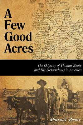 A Few Good Acres: The Odyssey of Thomas Beaty and His Descendants in America (Paperback)