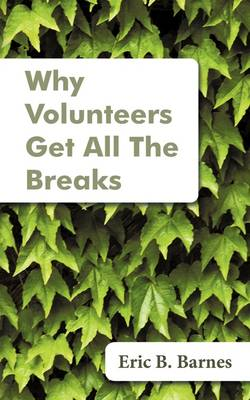 Why Volunteers Get All the Breaks (Paperback)