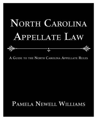 North Carolina Appellate Law: A Guide to the North Carolina Appellate Rules (Paperback)