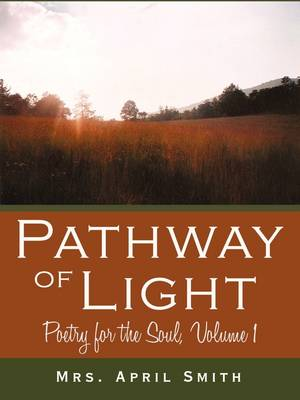Pathway of Light: Poetry for the Soul, Volume 1 (Paperback)