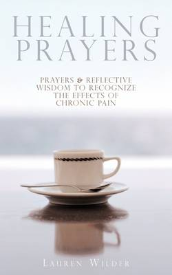 Healing Prayers: Prayers & Reflective Wisdom to Recognize the Effects of Chronic Pain (Paperback)