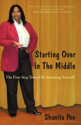 Starting Over in the Middle: The First Step Toward Re-Inventing Yourself. (Paperback)