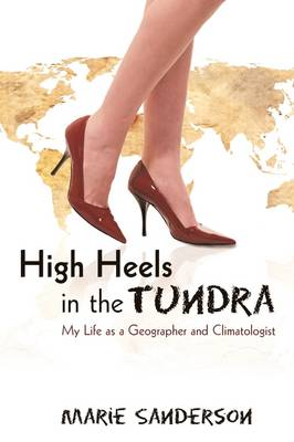 High Heels in the Tundra: My Life as a Geographer and Climatologist (Paperback)