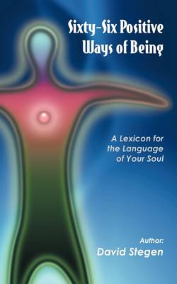 Sixty-Six Positive Ways of Being: A Lexicon for the Language of Your Soul (Paperback)