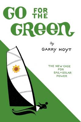 Go for the Green: The New Case for Sail and Solar Power (Hardback)