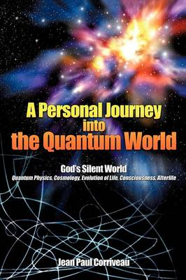 A Personal Journey Into the Quantum World: God's Silent World (Paperback)