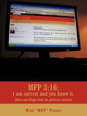 Mfp 3: 16: I Am Correct and You Know It.: Notes and Blogs from the Political Universe (Paperback)