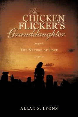 The Chicken Flicker's Granddaughter: The Nature of Love (Paperback)