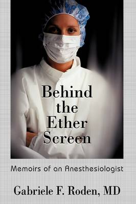 Behind the Ether Screen: Memoirs of an Anesthesiologist (Paperback)