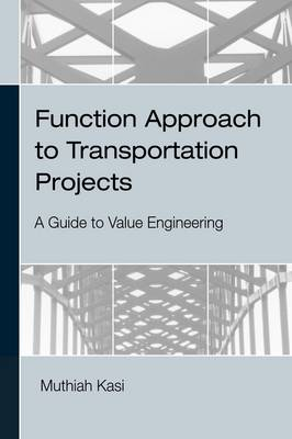 Function Approach to Transportation Projects - A Value Engineering Guide (Hardback)