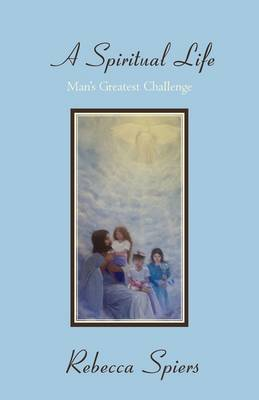 A Spiritual Life: Man's Greatest Challenge (Paperback)