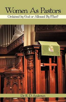 Women as Pastors: Ordained by God or Allowed by Man? (Paperback)