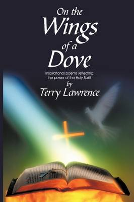 On the Wings of a Dove: Inspirational Poems Reflecting the Power of the Holy Spirit (Paperback)