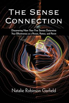 The Sense Connection: Discovering How Your Five Senses Determine Your Effectiveness as a Person, Partner, and Parent (Hardback)