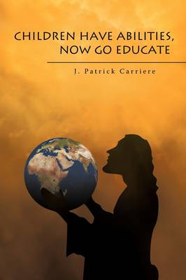 Children Have Abilities, Now Go Educate (Paperback)