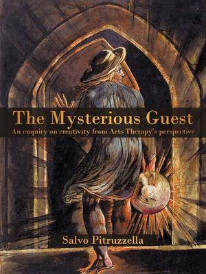 The Mysterious Guest: An Enquiry on Creativity from Arts Therapy's Perspective. (Paperback)