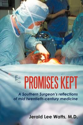 Promises Kept: A Southern Surgeon's Reflections of Mid Twentieth-Century Medicine (Paperback)