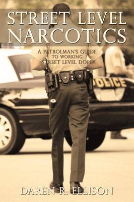 Street Level Narcotics: A Patrolman's Guide to Working Street Level Dope (Paperback)