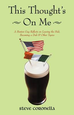 This Thought's on Me: A Boston Guy Reflects on Leaving the Hub, Becoming a Dub & Other Topics (Paperback)