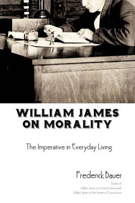 William James on Morality: The Imperative in Everyday Living (Paperback)