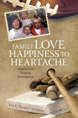 Family Love, Happiness to Heartache: Family Love, Tragedy, Redemption (Paperback)