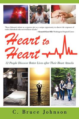 Heart to Heart: 12 People Discover Better Lives After Their Heart Attacks (Paperback)