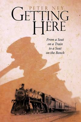 Getting Here: From a Seat on a Train to a Seat on the Bench (Hardback)