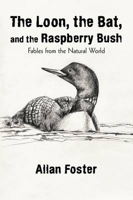 The Loon, the Bat, and the Raspberry Bush: Fables from the Natural World (Paperback)