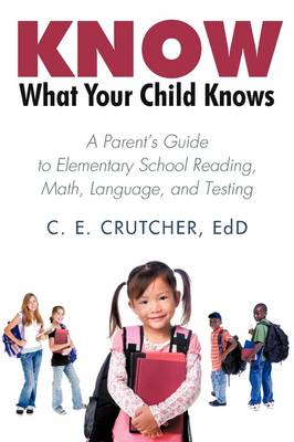 Know What Your Child Knows: A Parent's Guide to Elementary School Reading, Math, Language, and Testing (Paperback)
